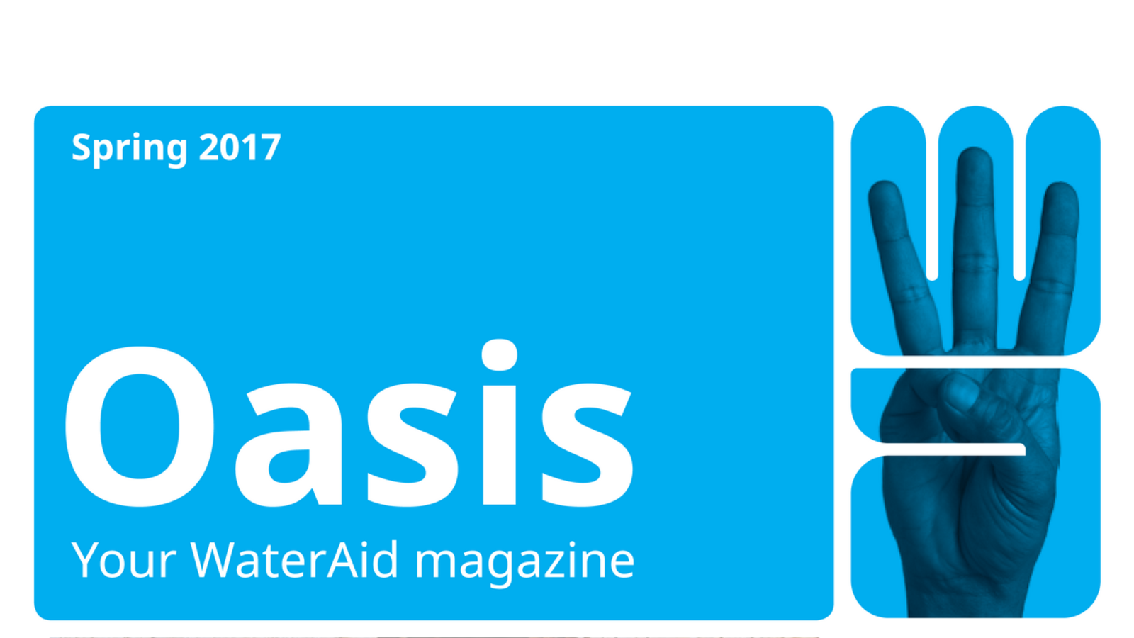 Spring 2017 - Oasis Your WaterAid magazine