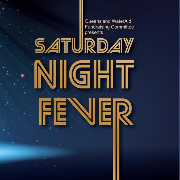 Queensland WaterAid Fundraising Committee presents Saturday Night Fever - WaterAid