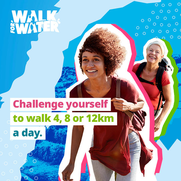 Walk for water: challenge yourself to walk 4, 8 or 12km a day this March.